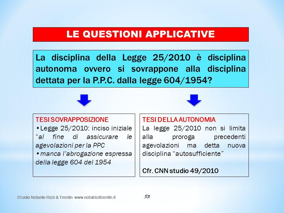 53 LE QUESTIONI APPLICATIVE La disciplina della Legge 25/2010 è disciplina autonoma ovvero si sovrappone alla disciplina dettata per la P.P.C. dalla l
