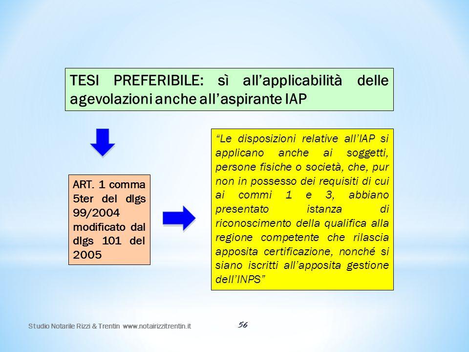 56 TESI PREFERIBILE: sì all'applicabilità delle agevolazioni anche all'aspirante IAP ART. 1 comma 5ter del dlgs 99/2004 modificato dal dlgs 101 del 20