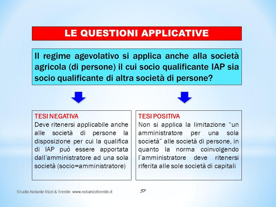 57 LE QUESTIONI APPLICATIVE Il regime agevolativo si applica anche alla società agricola (di persone) il cui socio qualificante IAP sia socio qualific