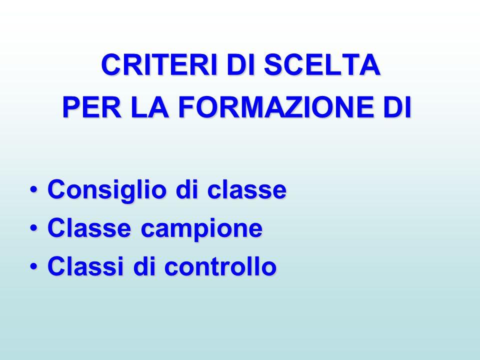 CRITERI DI SCELTA PER LA FORMAZIONE DI PER LA FORMAZIONE DI •Consiglio di classe •Classe campione •Classi di controllo