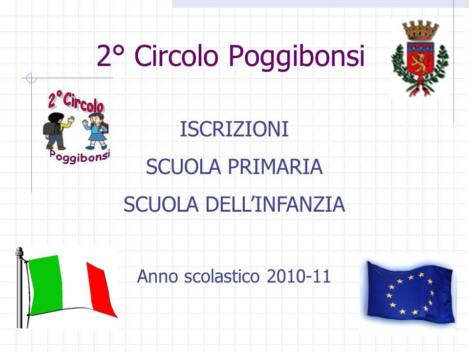 2° Circolo Poggibonsi ISCRIZIONI SCUOLA PRIMARIA SCUOLA DELL'INFANZIA Anno scolastico 2010-11