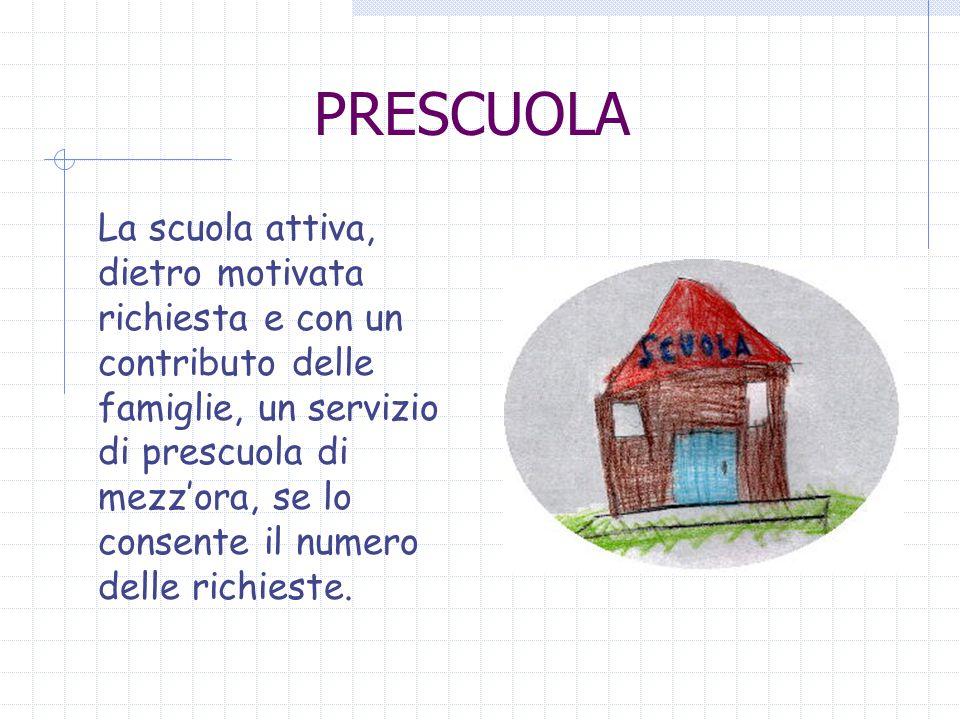 PRESCUOLA La scuola attiva, dietro motivata richiesta e con un contributo delle famiglie, un servizio di prescuola di mezz'ora, se lo consente il nume