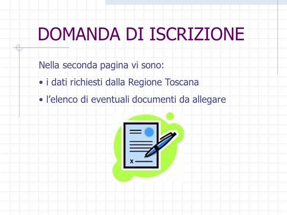 DOMANDA DI ISCRIZIONE Nella seconda pagina vi sono: • i dati richiesti dalla Regione Toscana • l'elenco di eventuali documenti da allegare