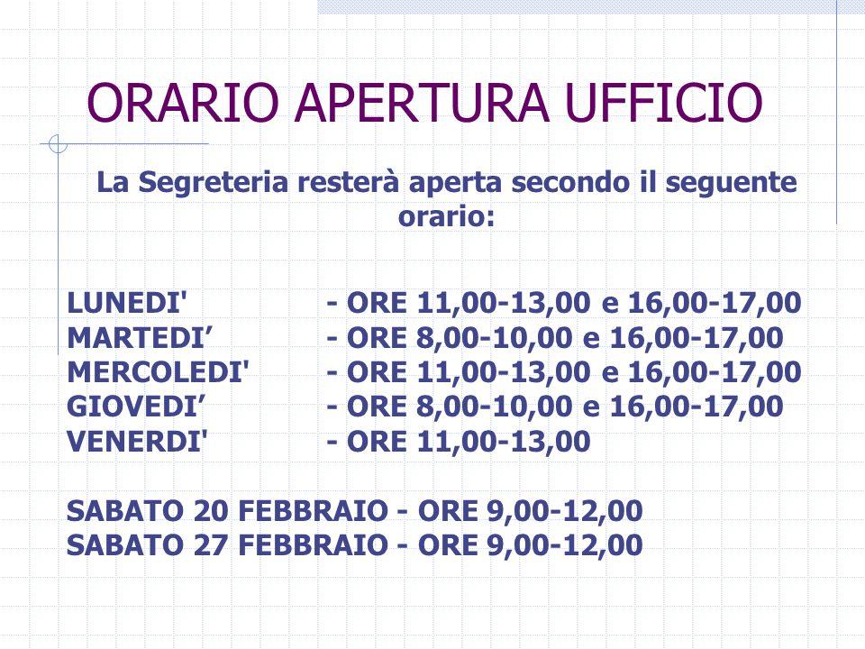 ORARIO APERTURA UFFICIO La Segreteria resterà aperta secondo il seguente orario: LUNEDI' - ORE 11,00-13,00 e 16,00-17,00 MARTEDI' - ORE 8,00-10,00 e 1