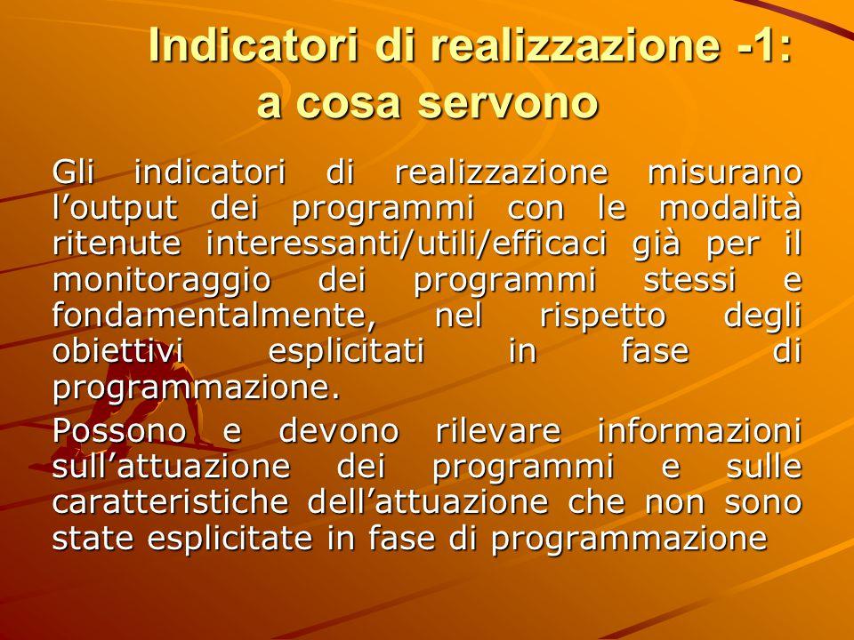 Indicatori di realizzazione -1: a cosa servono Gli indicatori di realizzazione misurano l'output dei programmi con le modalità ritenute interessanti/u