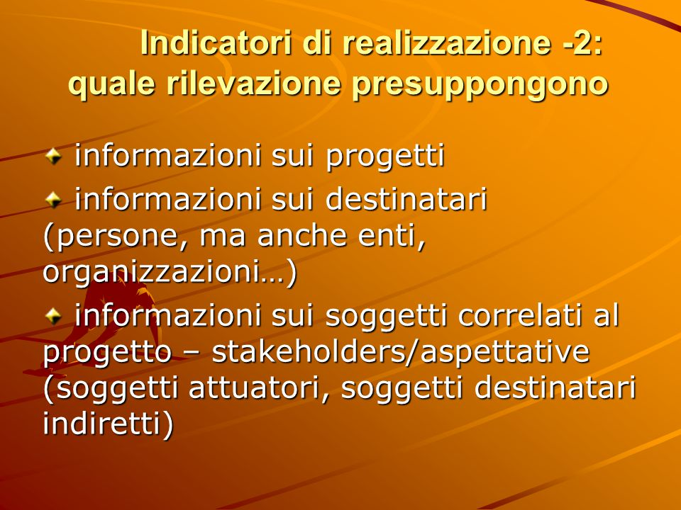 Indicatori di realizzazione -2: quale rilevazione presuppongono informazioni sui progetti informazioni sui progetti informazioni sui destinatari (pers