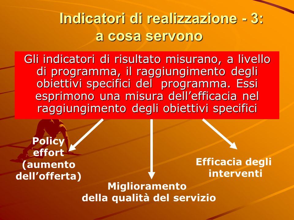 Indicatori di realizzazione - 3: a cosa servono Gli indicatori di risultato misurano, a livello di programma, il raggiungimento degli obiettivi specif