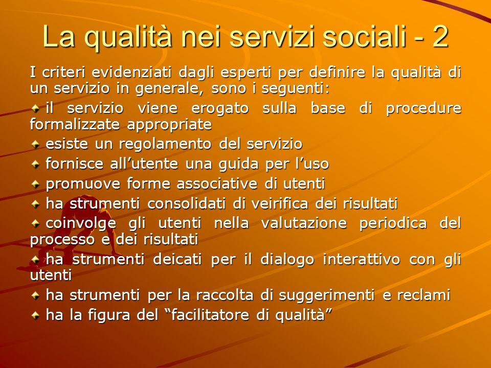 La qualità nei servizi sociali - 2 I criteri evidenziati dagli esperti per definire la qualità di un servizio in generale, sono i seguenti: il servizi