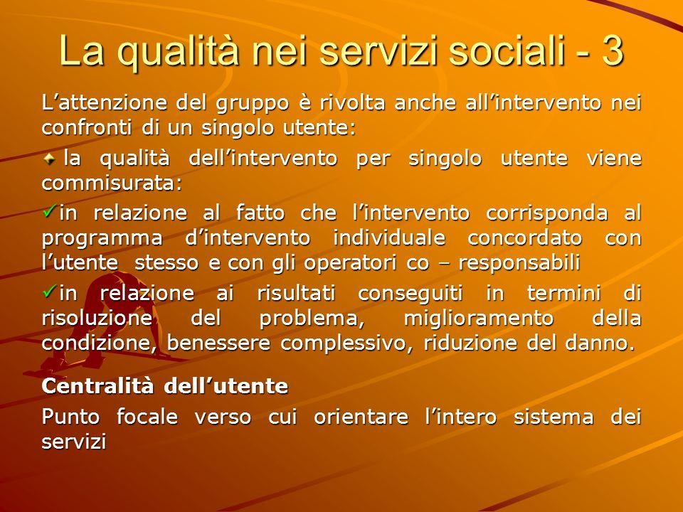 La qualità nei servizi sociali - 3 L'attenzione del gruppo è rivolta anche all'intervento nei confronti di un singolo utente: la qualità dell'interven
