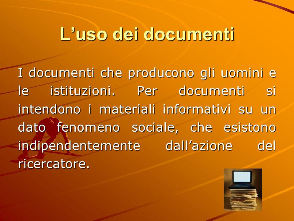 L'uso dei documenti I documenti che producono gli uomini e le istituzioni. Per documenti si intendono i materiali informativi su un dato fenomeno soci