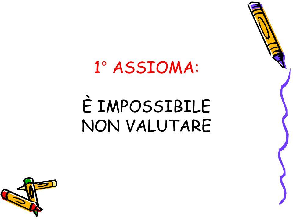 1° ASSIOMA: È IMPOSSIBILE NON VALUTARE