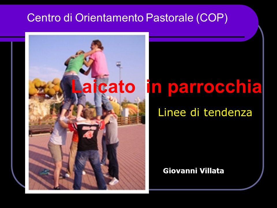 Centro di Orientamento Pastorale (COP) Laicato in parrocchia Linee di tendenza Giovanni Villata