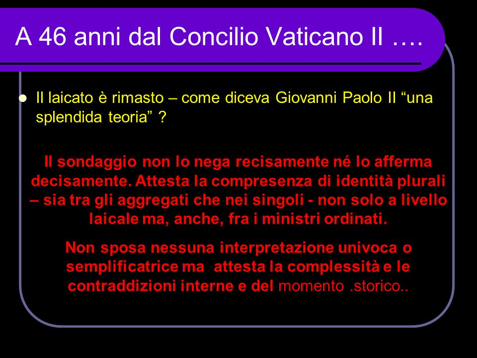 """A 46 anni dal Concilio Vaticano II ….  Il laicato è rimasto – come diceva Giovanni Paolo II """"una splendida teoria"""" ? Il sondaggio non lo nega recisam"""