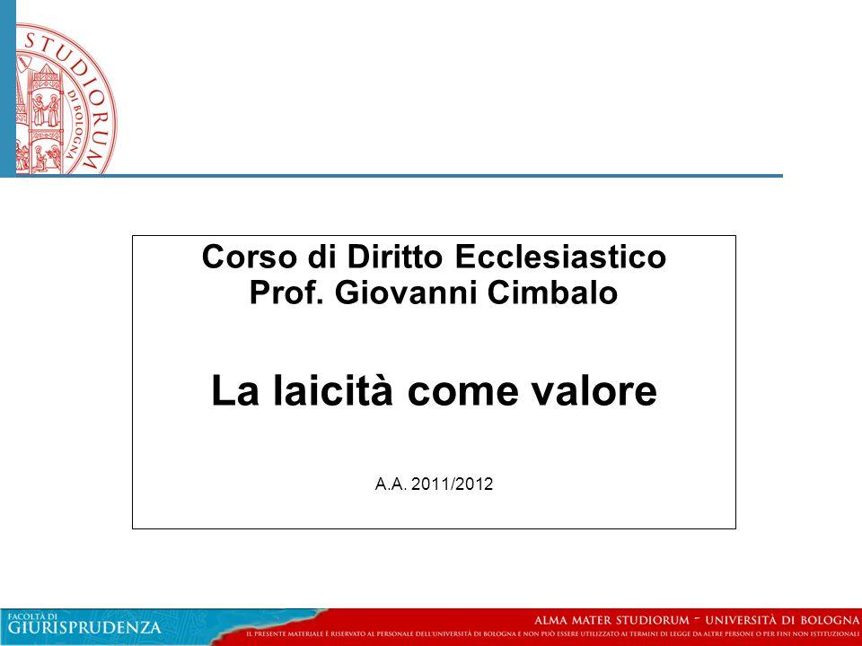 Corso di Diritto Ecclesiastico Prof. Giovanni Cimbalo La laicità come valore A.A. 2011/2012