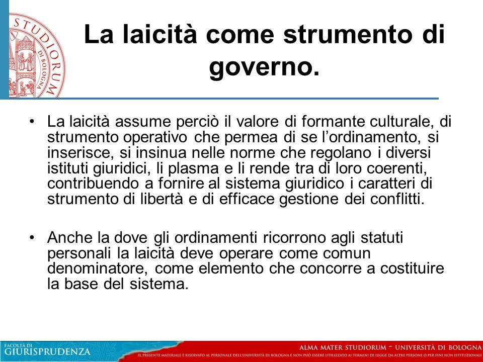 La laicità come strumento di governo. •La laicità assume perciò il valore di formante culturale, di strumento operativo che permea di se l'ordinamento