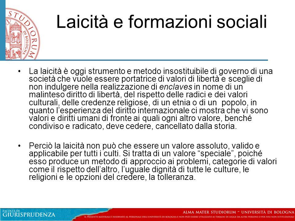 Laicità e formazioni sociali •La laicità è oggi strumento e metodo insostituibile di governo di una società che vuole essere portatrice di valori di l