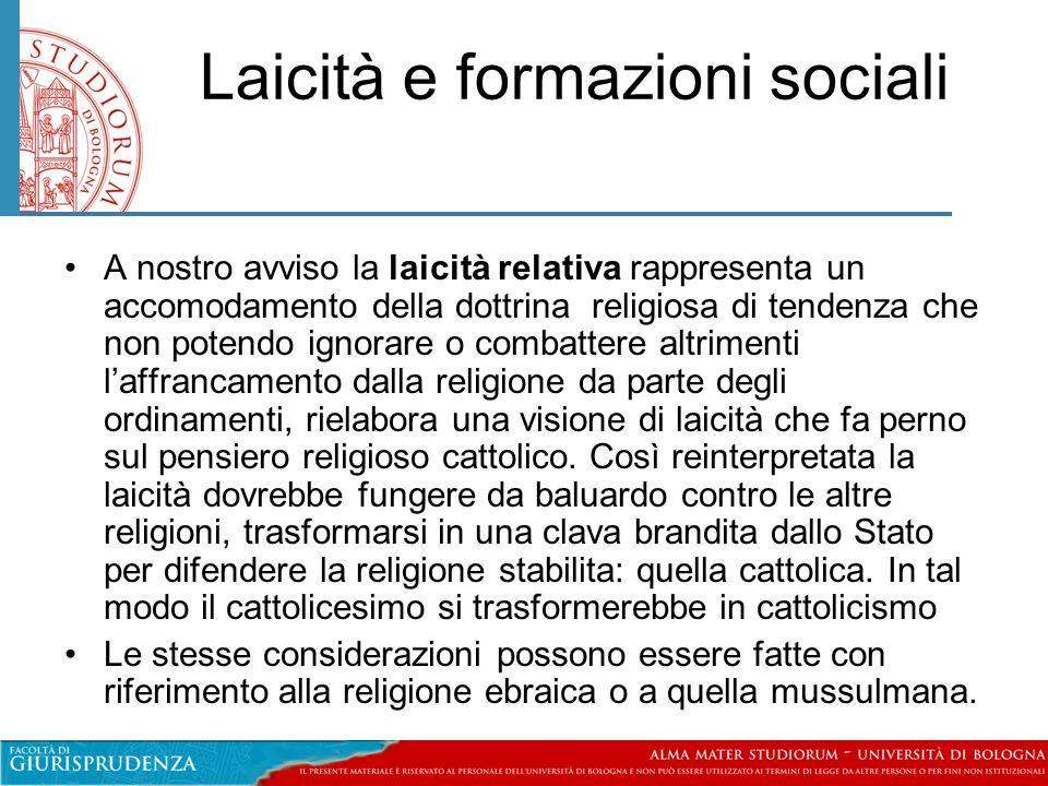 Laicità e formazioni sociali •A nostro avviso la laicità relativa rappresenta un accomodamento della dottrina religiosa di tendenza che non potendo ig