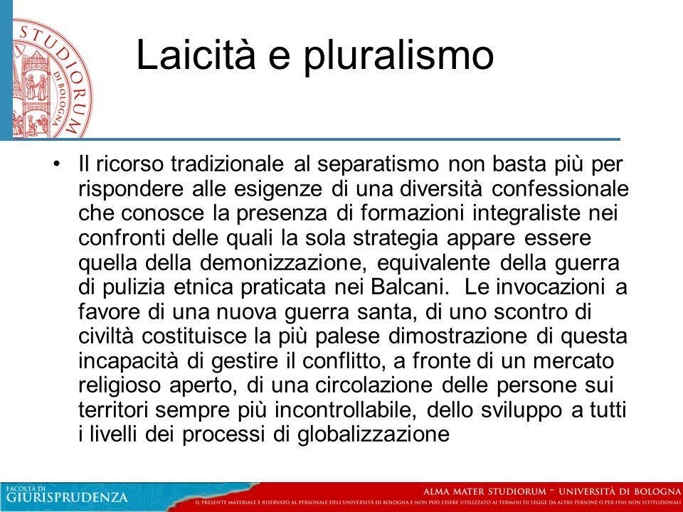 Laicità e pluralismo •Il ricorso tradizionale al separatismo non basta più per rispondere alle esigenze di una diversità confessionale che conosce la