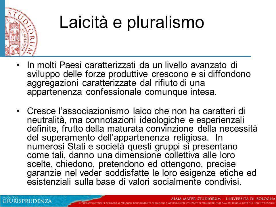 Laicità e pluralismo •In molti Paesi caratterizzati da un livello avanzato di sviluppo delle forze produttive crescono e si diffondono aggregazioni ca