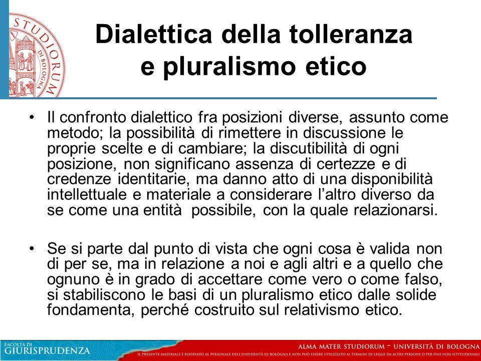Dialettica della tolleranza e pluralismo etico •Il confronto dialettico fra posizioni diverse, assunto come metodo; la possibilità di rimettere in dis