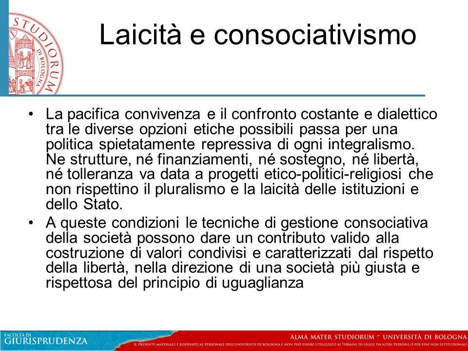 Laicità e consociativismo •La pacifica convivenza e il confronto costante e dialettico tra le diverse opzioni etiche possibili passa per una politica
