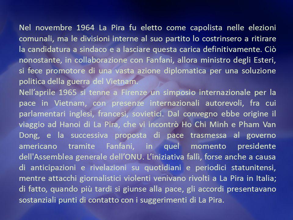 Nel novembre 1964 La Pira fu eletto come capolista nelle elezioni comunali, ma le divisioni interne al suo partito lo costrinsero a ritirare la candidatura a sindaco e a lasciare questa carica definitivamente.