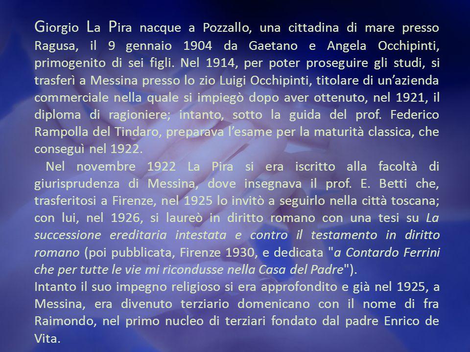 G iorgio L a P ira nacque a Pozzallo, una cittadina di mare presso Ragusa, il 9 gennaio 1904 da Gaetano e Angela Occhipinti, primogenito di sei figli.