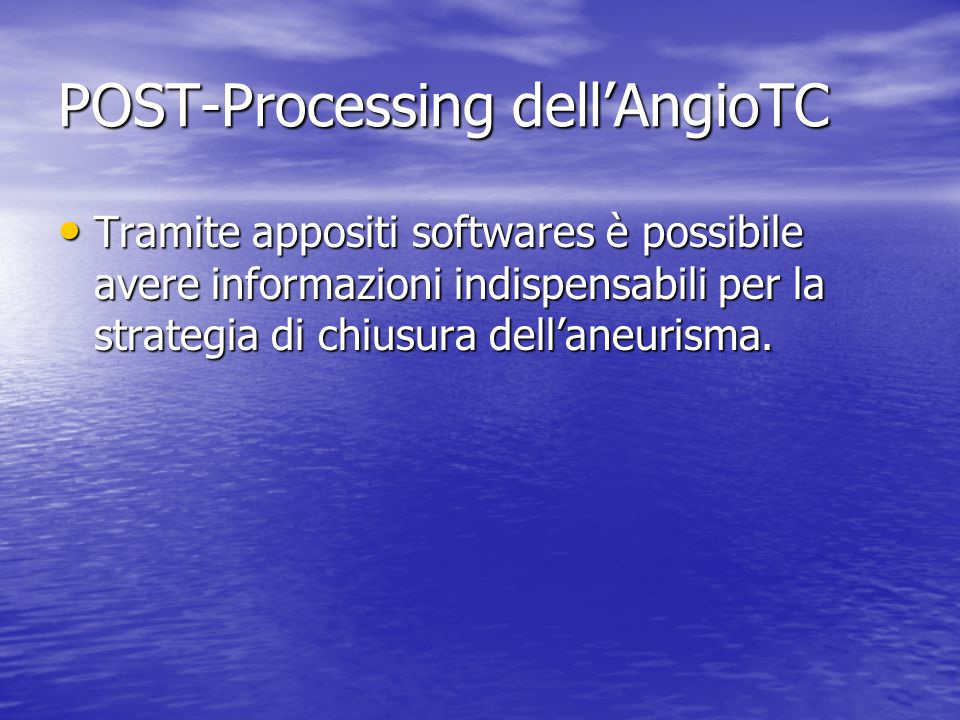 POST-Processing dell'AngioTC • Tramite appositi softwares è possibile avere informazioni indispensabili per la strategia di chiusura dell'aneurisma.