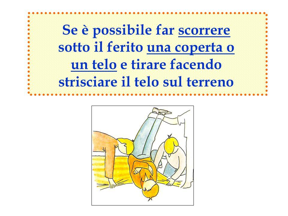 Se è possibile far scorrere sotto il ferito una coperta o un telo e tirare facendo strisciare il telo sul terreno