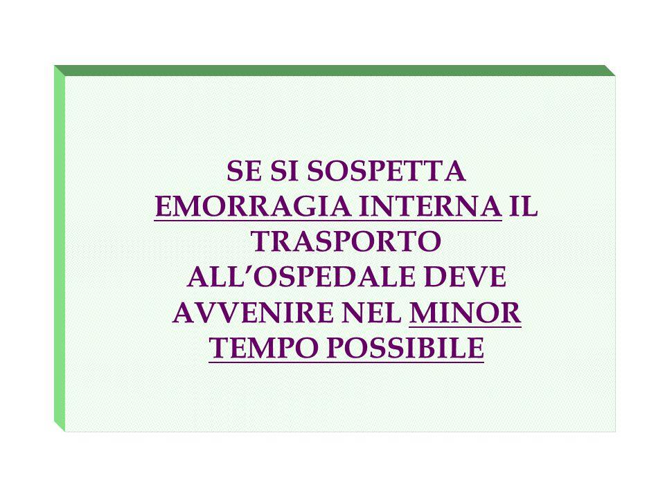 SE SI SOSPETTA EMORRAGIA INTERNA IL TRASPORTO ALL'OSPEDALE DEVE AVVENIRE NEL MINOR TEMPO POSSIBILE