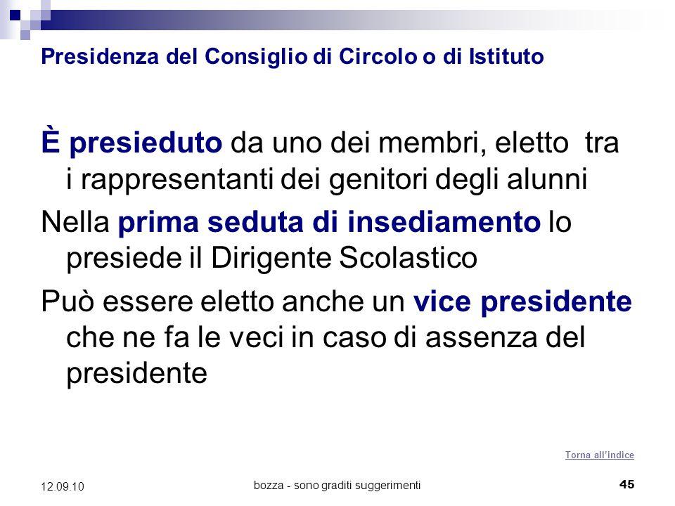 bozza - sono graditi suggerimenti45 12.09.10 Presidenza del Consiglio di Circolo o di Istituto È presieduto da uno dei membri, eletto tra i rappresent