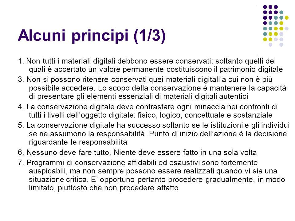 Alcuni principi (1/3) 1. Non tutti i materiali digitali debbono essere conservati; soltanto quelli dei quali è accertato un valore permanente costitui