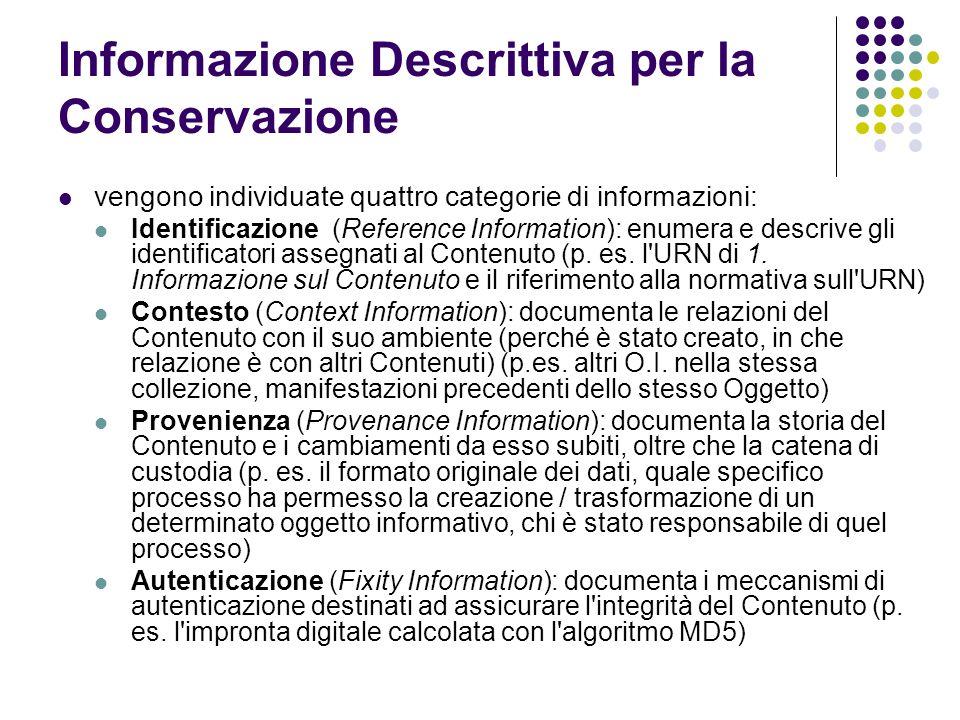 Informazione Descrittiva per la Conservazione  vengono individuate quattro categorie di informazioni:  Identificazione (Reference Information): enumera e descrive gli identificatori assegnati al Contenuto (p.