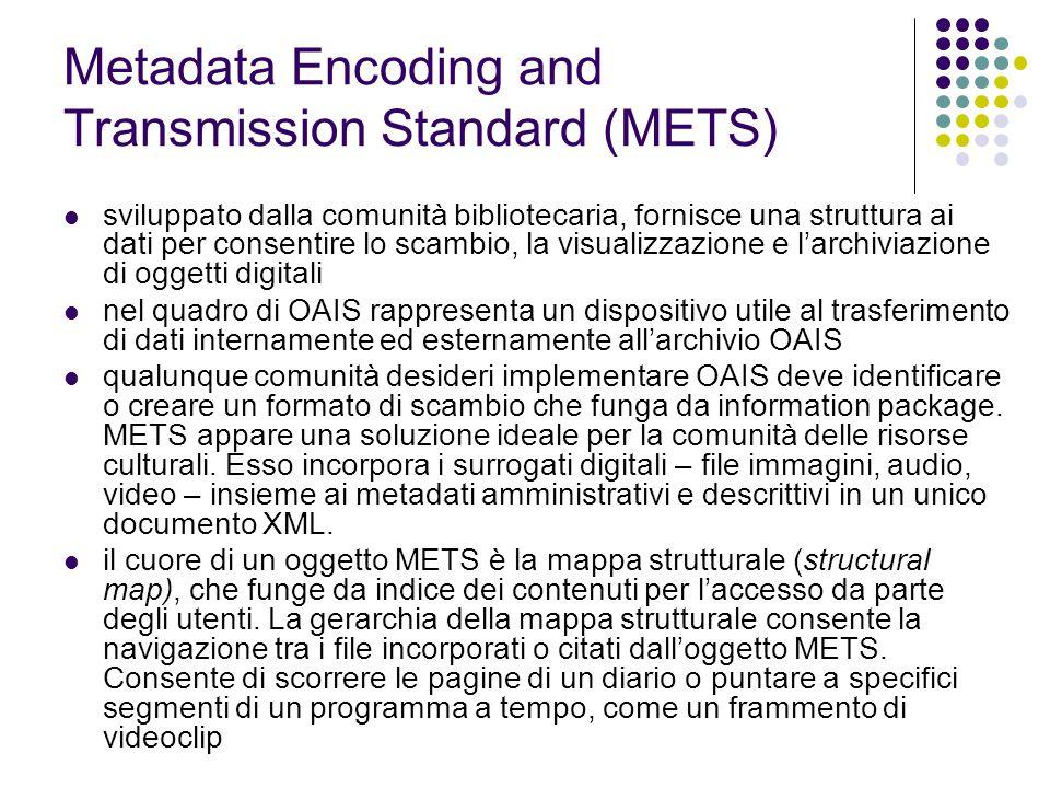 Metadata Encoding and Transmission Standard (METS)  sviluppato dalla comunità bibliotecaria, fornisce una struttura ai dati per consentire lo scambio