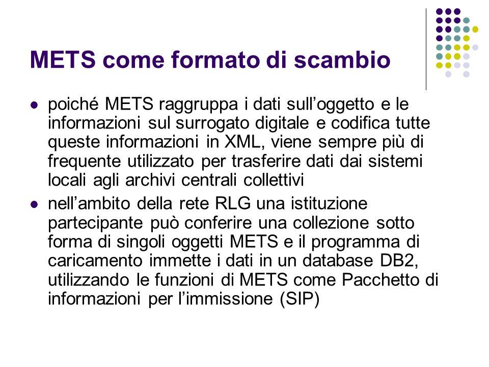 METS come formato di scambio  poiché METS raggruppa i dati sull'oggetto e le informazioni sul surrogato digitale e codifica tutte queste informazioni