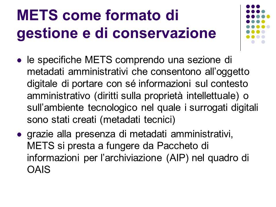 METS come formato di gestione e di conservazione  le specifiche METS comprendo una sezione di metadati amministrativi che consentono all'oggetto digi