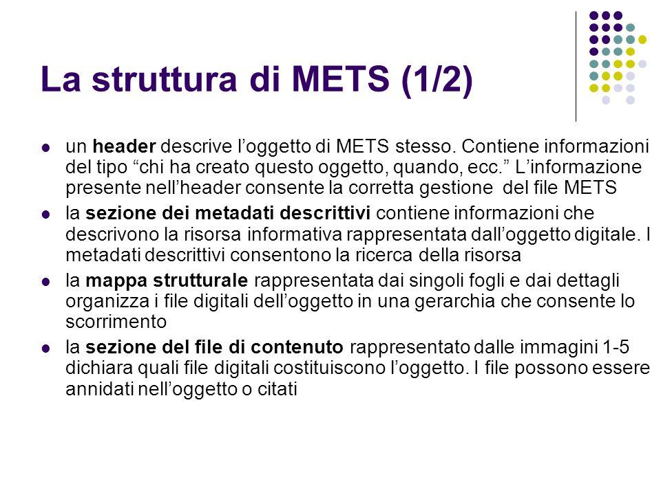 """La struttura di METS (1/2)  un header descrive l'oggetto di METS stesso. Contiene informazioni del tipo """"chi ha creato questo oggetto, quando, ecc."""""""