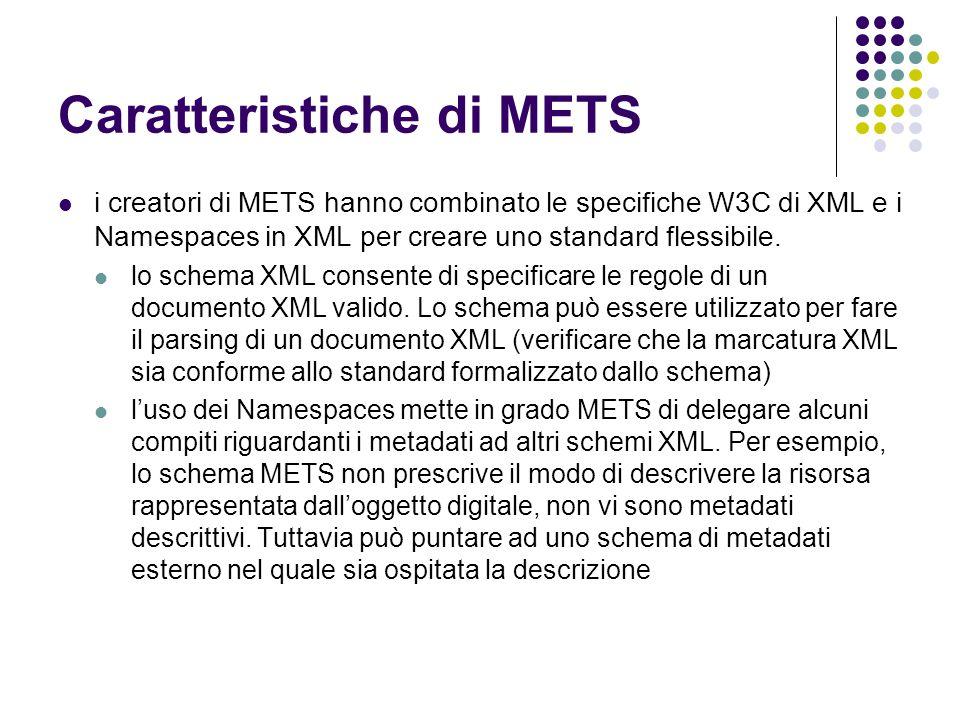 Caratteristiche di METS  i creatori di METS hanno combinato le specifiche W3C di XML e i Namespaces in XML per creare uno standard flessibile.  lo s
