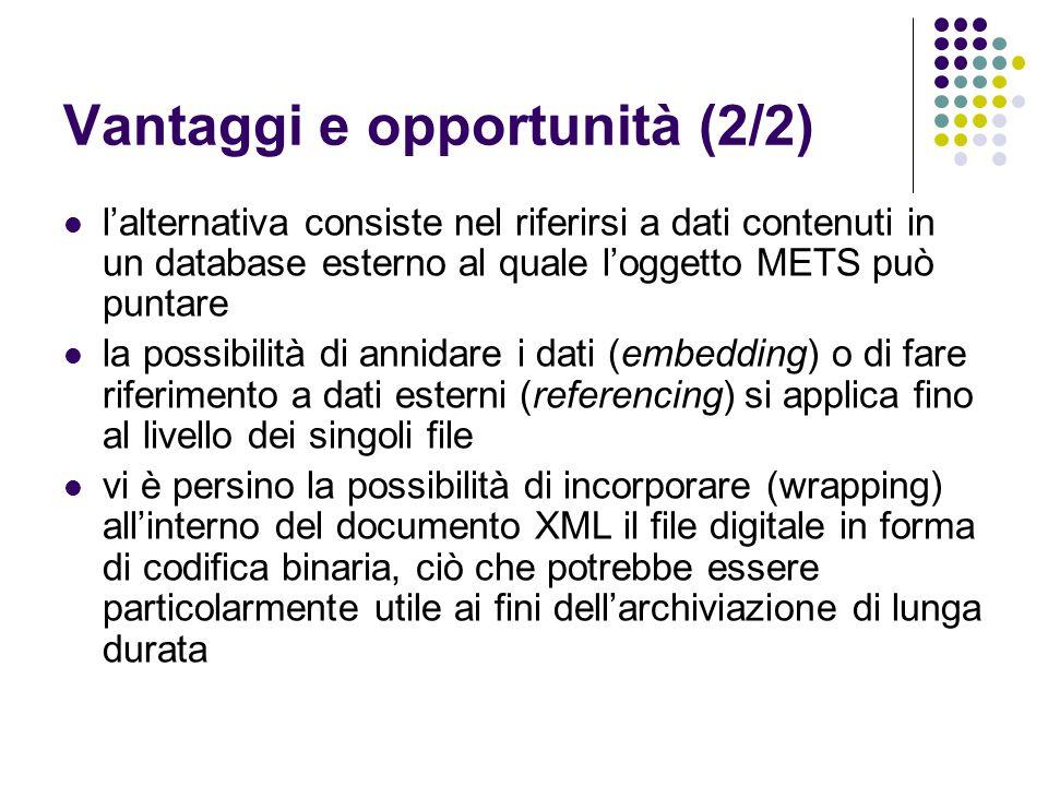Vantaggi e opportunità (2/2)  l'alternativa consiste nel riferirsi a dati contenuti in un database esterno al quale l'oggetto METS può puntare  la p