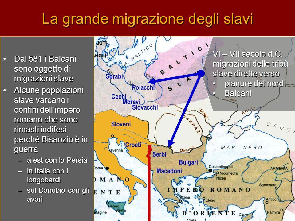 La grande migrazione degli slavi •D•D•D•Dal 581 i Balcani sono oggetto di migrazioni slave •A•A•A•Alcune popolazioni slave varcano i confini dell'impe