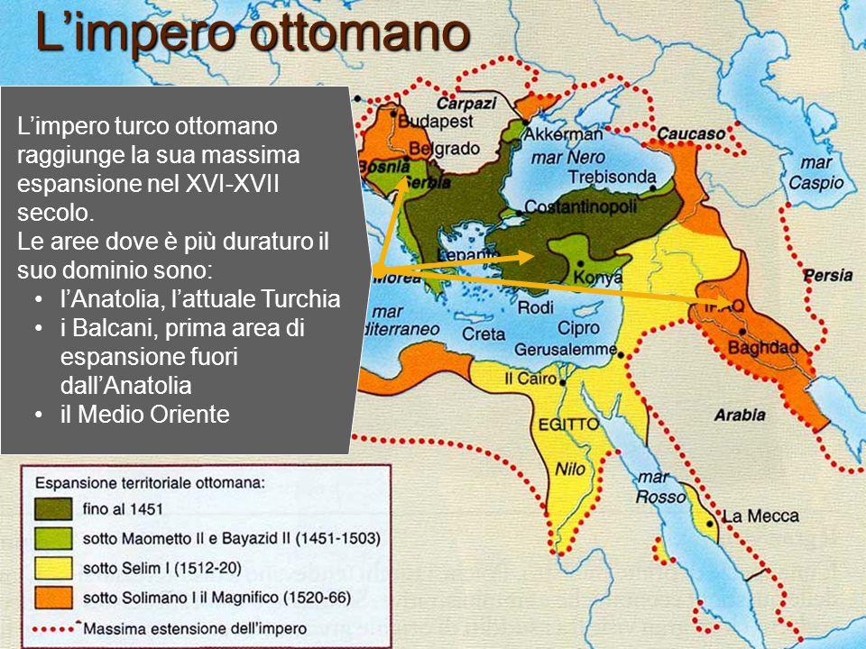 L'impero ottomano L'impero turco ottomano raggiunge la sua massima espansione nel XVI-XVII secolo.