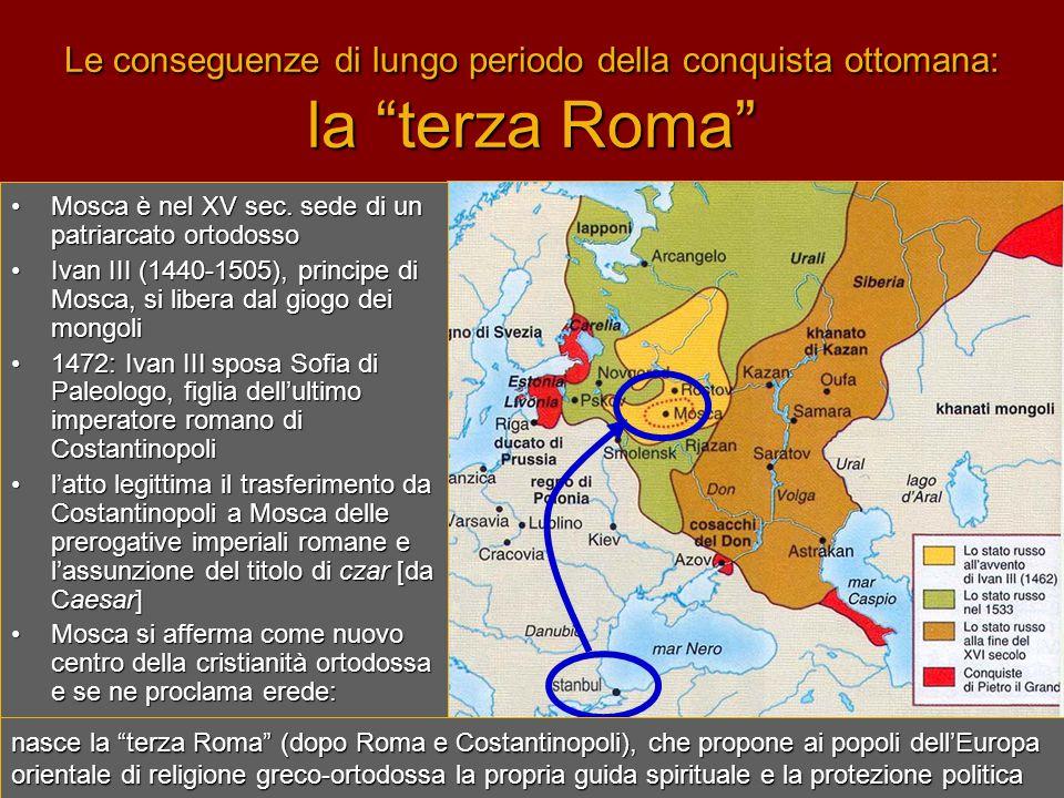 """Le conseguenze di lungo periodo della conquista ottomana: la """"terza Roma"""" •M•M•M•Mosca è nel XV sec. sede di un patriarcato ortodosso •I•I•I•Ivan III"""