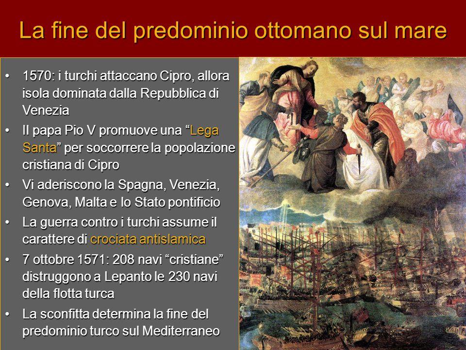 La fine del predominio ottomano sul mare •1•1•1•1570: i turchi attaccano Cipro, allora isola dominata dalla Repubblica di Venezia •I•I•I•Il papa Pio V