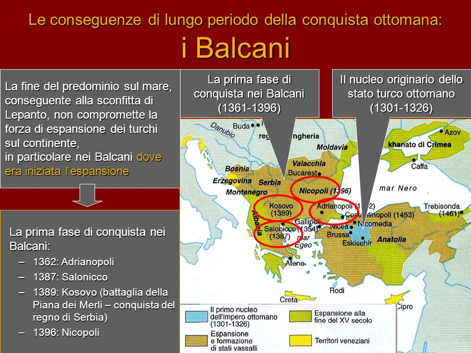 Le conseguenze di lungo periodo della conquista ottomana: i Balcani La prima fase di conquista nei Balcani: –1362: Adrianopoli –1387: Salonicco –1389: