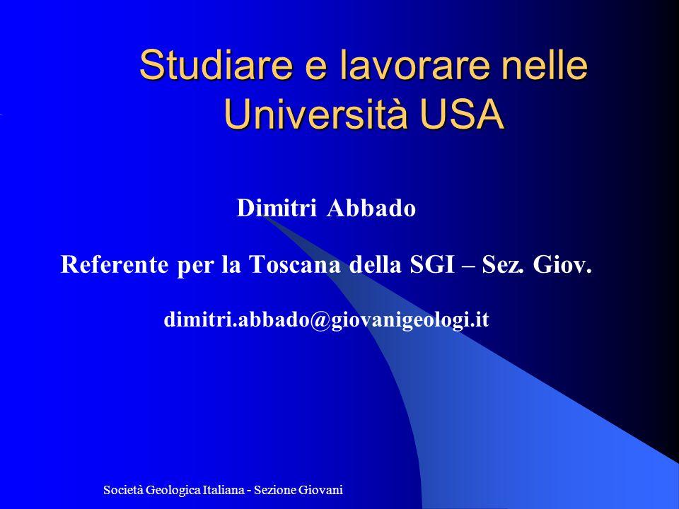 Società Geologica Italiana - Sezione Giovani Studiare e lavorare nelle Università USA Dimitri Abbado Referente per la Toscana della SGI – Sez.