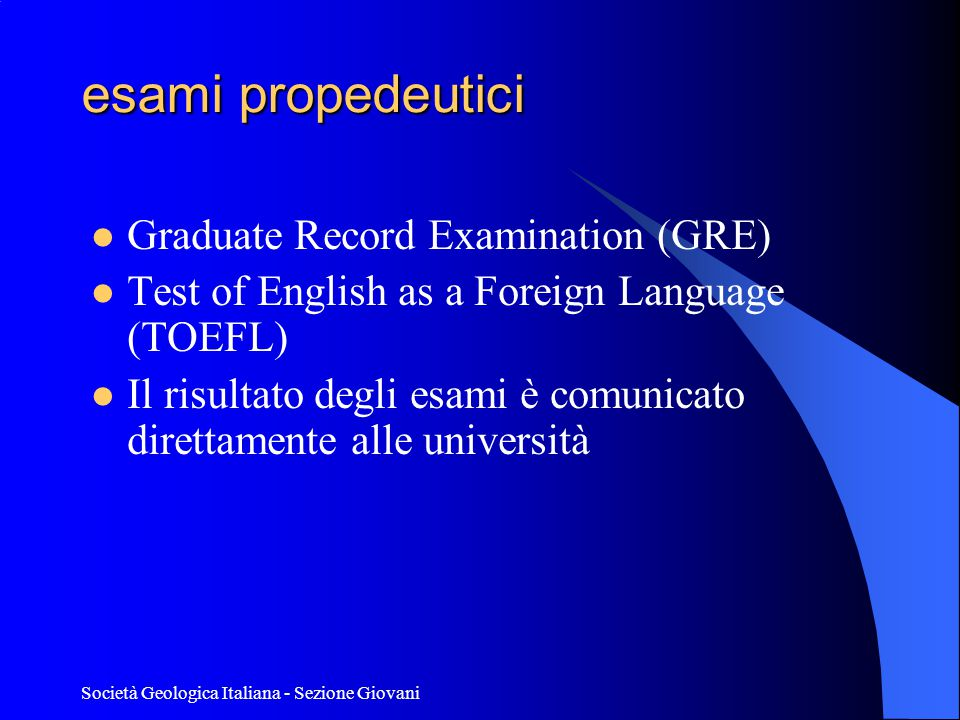 Società Geologica Italiana - Sezione Giovani esami propedeutici  Graduate Record Examination (GRE)  Test of English as a Foreign Language (TOEFL) 