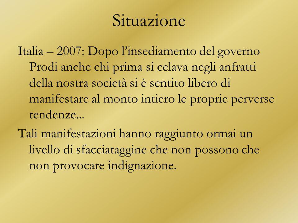 Situazione Italia – 2007: Dopo l'insediamento del governo Prodi anche chi prima si celava negli anfratti della nostra società si è sentito libero di manifestare al monto intiero le proprie perverse tendenze...
