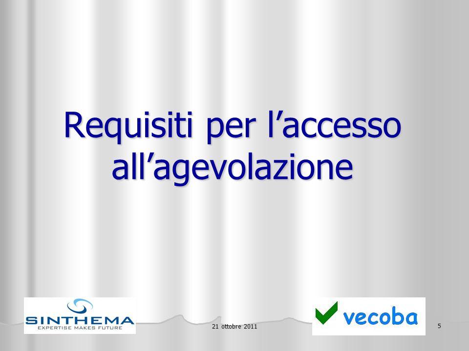 21 ottobre 2011 5 Requisiti per l'accesso all'agevolazione