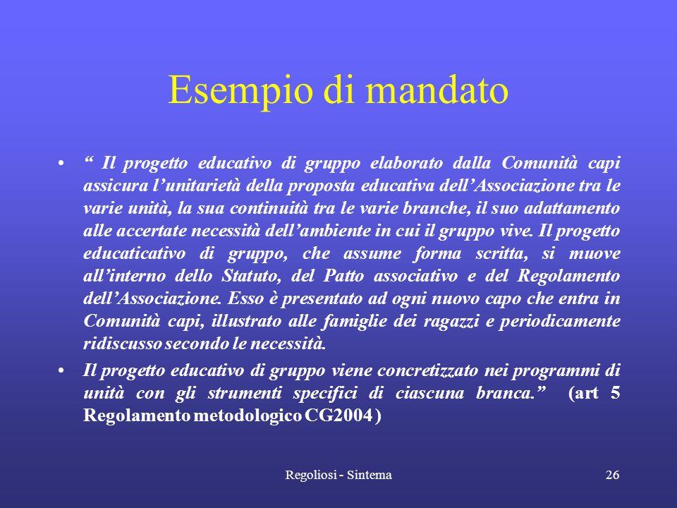 """Regoliosi - Sintema26 Esempio di mandato •"""" Il progetto educativo di gruppo elaborato dalla Comunità capi assicura l'unitarietà della proposta educati"""