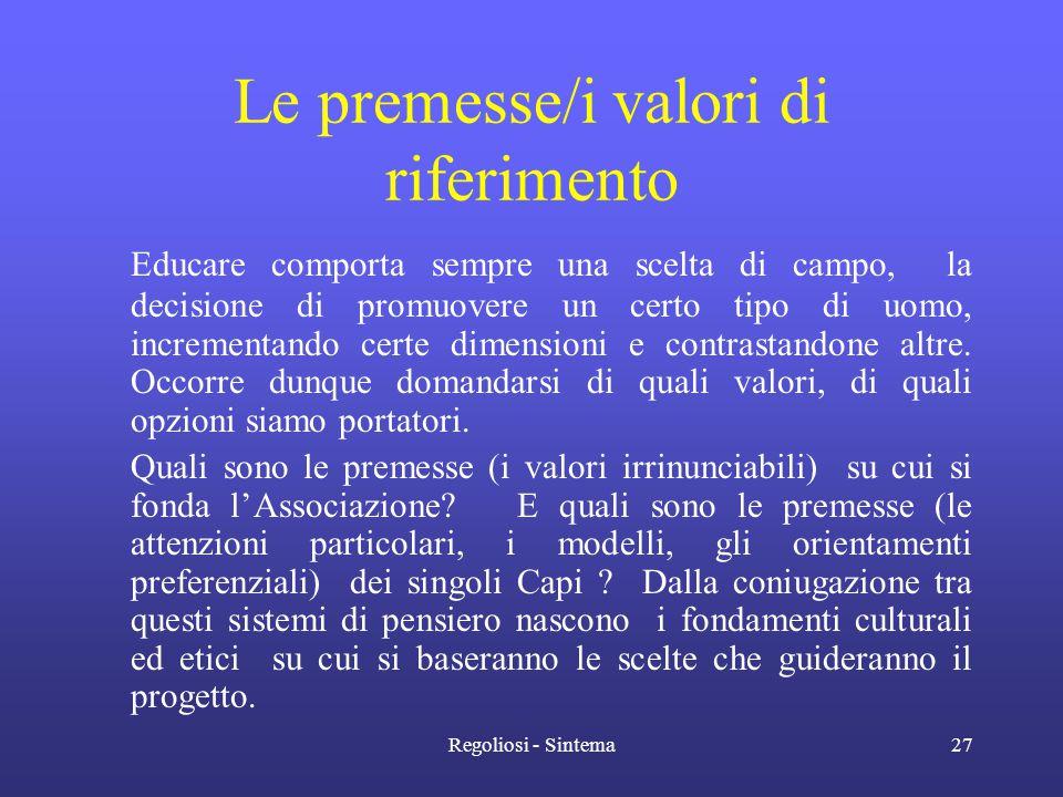 Regoliosi - Sintema27 Le premesse/i valori di riferimento Educare comporta sempre una scelta di campo, la decisione di promuovere un certo tipo di uom